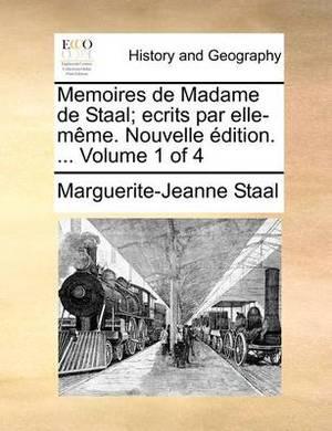 Memoires de Madame de Staal; Ecrits Par Elle-Meme. Nouvelle Edition. ... Volume 1 of 4