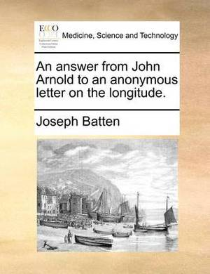 An Answer from John Arnold to an Anonymous Letter on the Longitude.