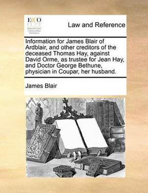 Information for James Blair of Ardblair, and Other Creditors of the Deceased Thomas Hay, Against David Orme, as Trustee for Jean Hay, and Doctor George Bethune, Physician in Coupar, Her Husband.