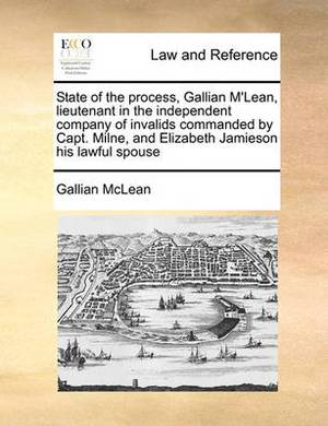 State of the Process, Gallian M'Lean, Lieutenant in the Independent Company of Invalids Commanded by Capt. Milne, and Elizabeth Jamieson His Lawful Spouse