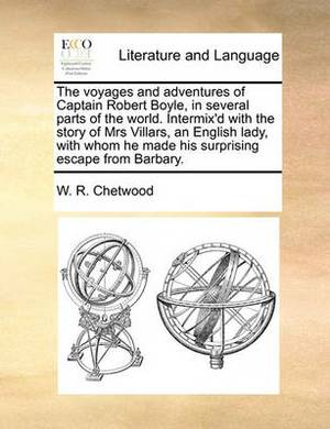 The Voyages and Adventures of Captain Robert Boyle, in Several Parts of the World. Intermix'd with the Story of Mrs Villars, an English Lady, with Whom He Made His Surprising Escape from Barbary.