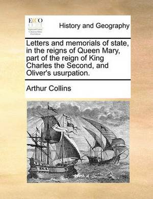 Letters and Memorials of State, in the Reigns of Queen Mary, Part of the Reign of King Charles the Second, and Oliver's Usurpation. Volume 1 of 2