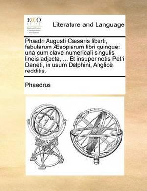 PH Dri Augusti C Saris Liberti, Fabularum Sopiarum Libri Quinque: Una Cum Clave Numericali Singulis Lineis Adjecta, ... Et Insuper Notis Petri Daneti, in Usum Delphini, Anglic Redditis.