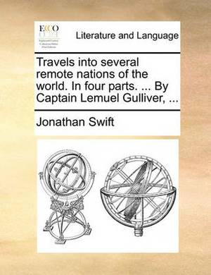 Travels Into Several Remote Nations of the World. in Four Parts. ... by Captain Lemuel Gulliver, ...