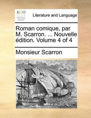 Roman Comique, Par M. Scarron. ... Nouvelle Edition. Volume 4 of 4