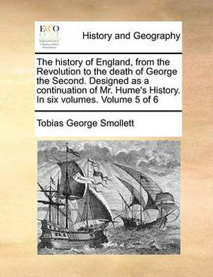 The History of England, from the Revolution to the Death of George the Second. Designed as a Continuation of Mr. Hume's History. in Six Volumes. Volume 5 of 6