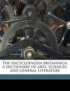 The Encyclopaedia Britannica; A Dictionary of Arts, Sciences, and General Literature