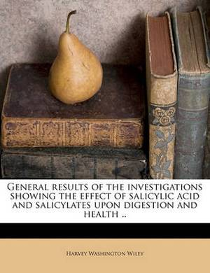 General Results of the Investigations Showing the Effect of Salicylic Acid and Salicylates Upon Digestion and Health ..