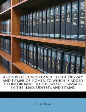 A Complete Concordance to the Odyssey and Hymns of Homer, to Which Is Added a Concordance to the Parallel Passages in the Iliad, Odyssey, and Hymns
