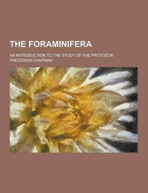 The Foraminifera; An Introduction to the Study of the Protozoa