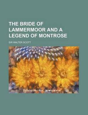 The Bride of Lammermoor and a Legend of Montrose