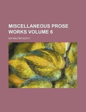 Miscellaneous Prose Works Volume 6