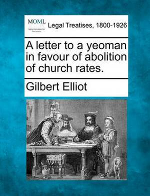 A Letter to a Yeoman in Favour of Abolition of Church Rates.