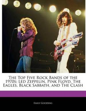 The Top Five Rock Bands of the 1970s: Led Zeppelin, Pink Floyd, the Eagles, Black Sabbath, and the Clash