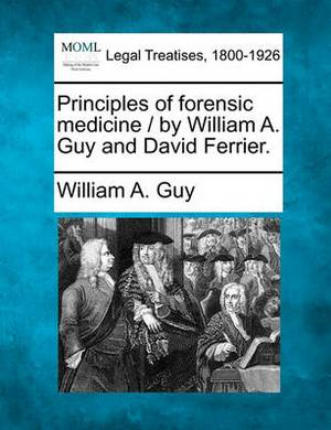 Principles of Forensic Medicine / By William A. Guy and David Ferrier.