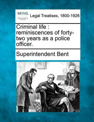 Criminal Life: Reminiscences of Forty-Two Years as a Police Officer.
