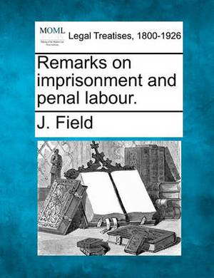 Remarks on Imprisonment and Penal Labour.