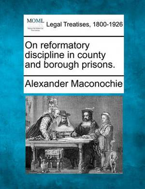 On Reformatory Discipline in County and Borough Prisons.