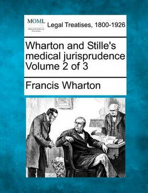 Wharton and Stille's Medical Jurisprudence Volume 2 of 3