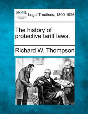 The History of Protective Tariff Laws.