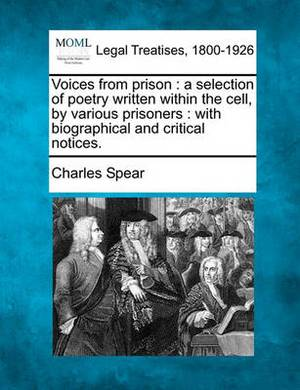 Voices from Prison: A Selection of Poetry Written Within the Cell, by Various Prisoners: With Biographical and Critical Notices.