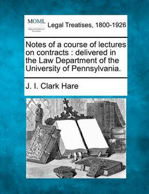 Notes of a Course of Lectures on Contracts: Delivered in the Law Department of the University of Pennsylvania.