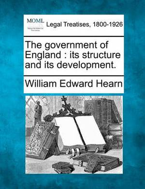 The Government of England: Its Structure and Its Development.