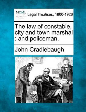 The Law of Constable, City and Town Marshal: And Policeman.