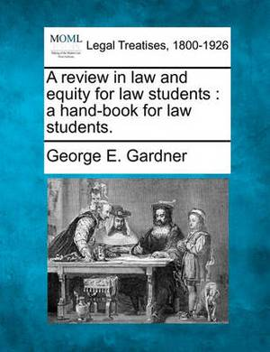 A Review in Law and Equity for Law Students: A Hand-Book for Law Students.