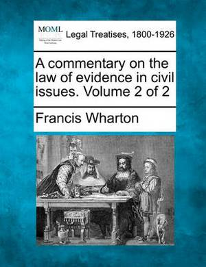 A Commentary on the Law of Evidence in Civil Issues. Volume 2 of 2