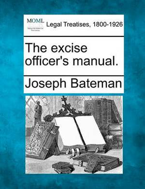 The Excise Officer's Manual.