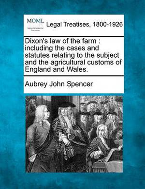 Dixon's Law of the Farm: Including the Cases and Statutes Relating to the Subject and the Agricultural Customs of England and Wales.