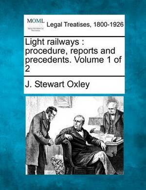 Light Railways: Procedure, Reports and Precedents. Volume 1 of 2