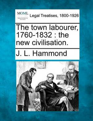 The Town Labourer, 1760-1832: The New Civilisation.