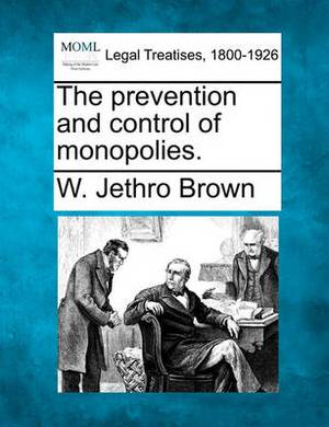 The Prevention and Control of Monopolies.
