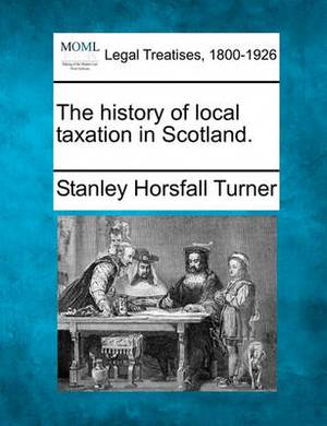 The History of Local Taxation in Scotland.
