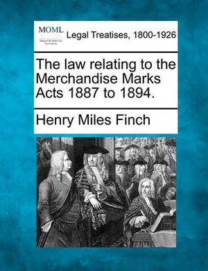 The Law Relating to the Merchandise Marks Acts 1887 to 1894.
