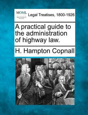 A Practical Guide to the Administration of Highway Law.