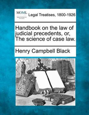 Handbook on the Law of Judicial Precedents, Or, the Science of Case Law.