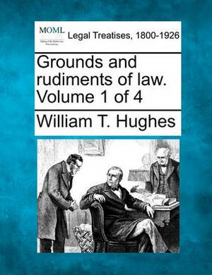 Grounds and Rudiments of Law. Volume 1 of 4