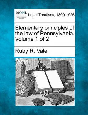 Elementary Principles of the Law of Pennsylvania. Volume 1 of 2
