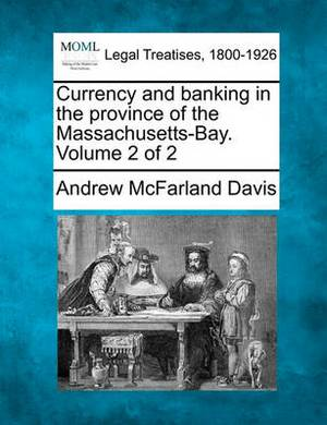 Currency and Banking in the Province of the Massachusetts-Bay. Volume 2 of 2