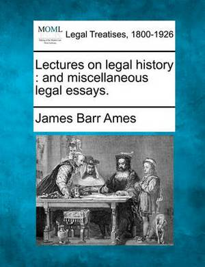 Lectures on Legal History: And Miscellaneous Legal Essays.