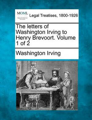 The Letters of Washington Irving to Henry Brevoort. Volume 1 of 2