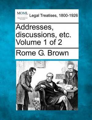 Addresses, Discussions, Etc. Volume 1 of 2