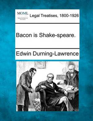 Bacon Is Shake-Speare.