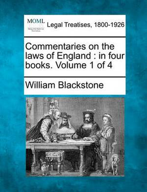 Commentaries on the Laws of England: In Four Books. Volume 1 of 4