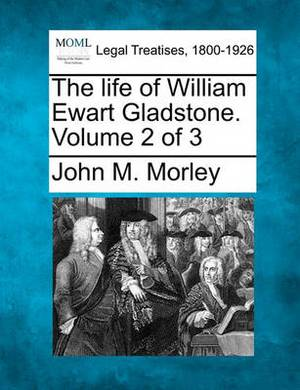 The Life of William Ewart Gladstone. Volume 2 of 3