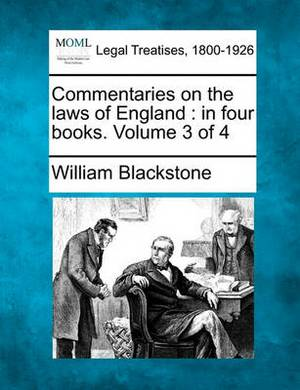 Commentaries on the Laws of England: In Four Books. Volume 3 of 4