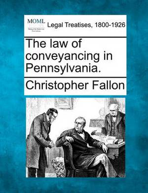 The Law of Conveyancing in Pennsylvania.